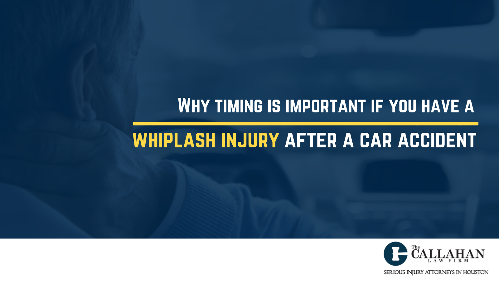 Why timing is important if you have a whiplash injury after a car accident - callahan law firm - houston texas - injury attorney