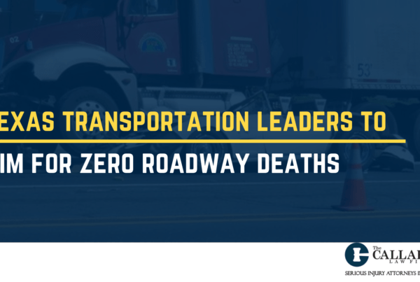 Texas transportation leaders to aim for zero roadway deaths - callahan law firm - houston texas - injury attorney